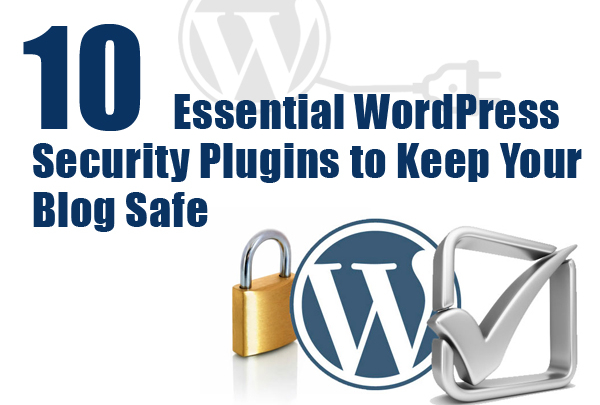10 Essential WordPress Security Plugins to Keep Your Blog Safe