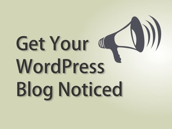 Some Great Ways to Get Your WordPress Blog Noticed