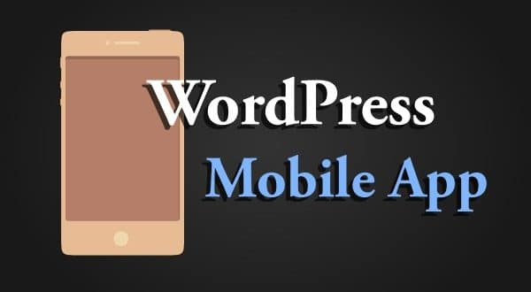 How To Transform Your WordPress Site Into A Mobile App