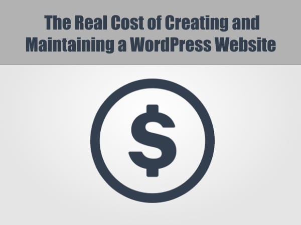 The Real Cost of Creating and Maintaining a WordPress Website