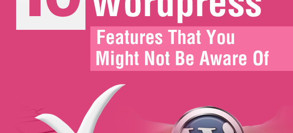 10 Wordpress Features That You Might Not Be Aware Of