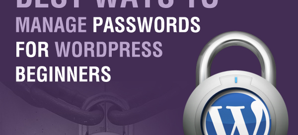 Best Ways To Manage Passwords For WordPress Beginners