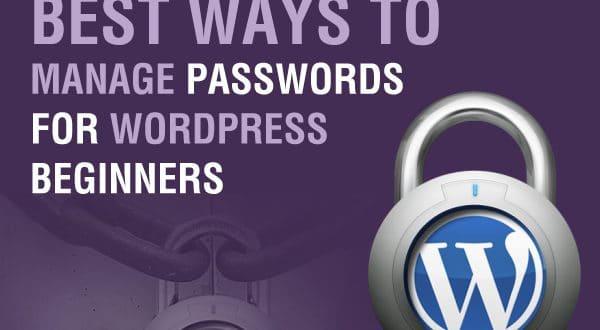 Best Ways To Manage Passwords For WordPress Beginners