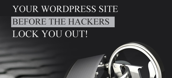 How to Protect Your WordPress Site Before the Hackers Lock You Out!