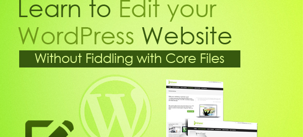 Learn to Edit your WordPress Website (Without Fiddling with Core Files)