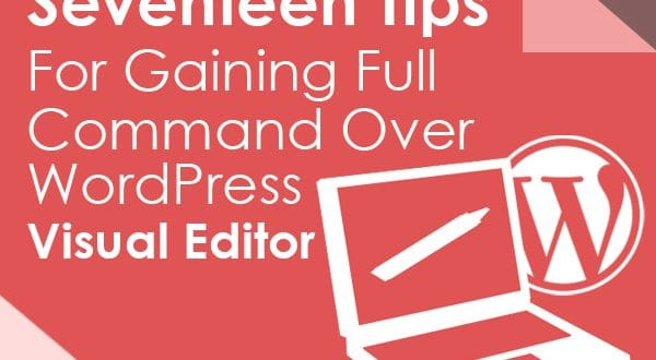 Seventeen Tips For Gaining Full Command Over WordPress Visual Editor