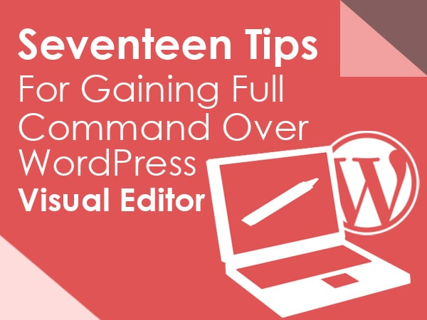 Seventeen Tips For Gaining Full Command Over WordPress Visual Editor