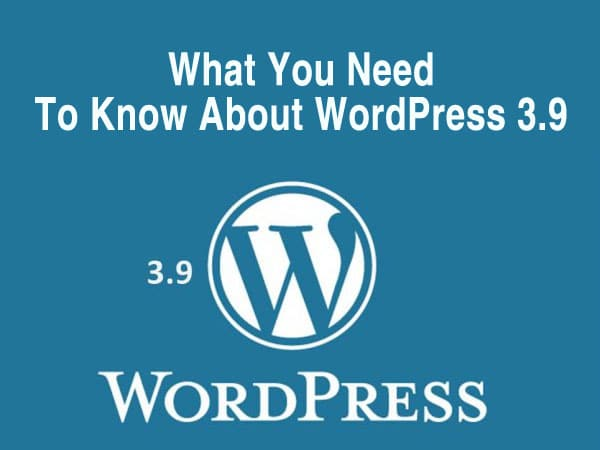 What You Need To Know About WordPress 3.9