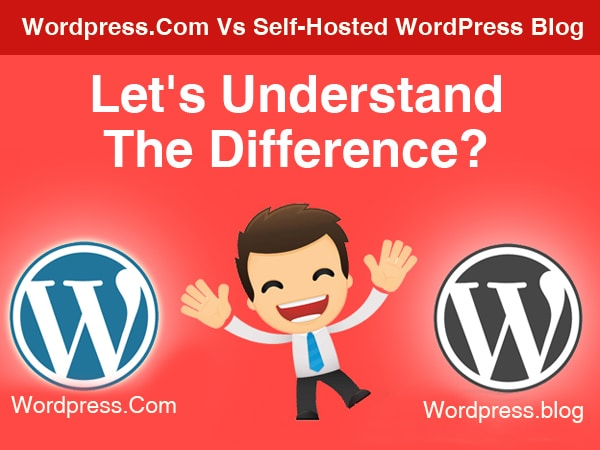 Wordpress.Com Vs Self-Hosted WordPress Blog: Let's Understand The Difference