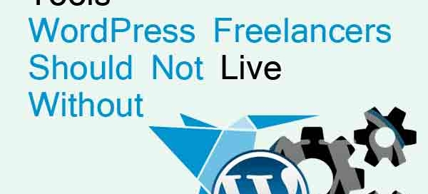 Tools WordPress Freelancers Should Not Live Without