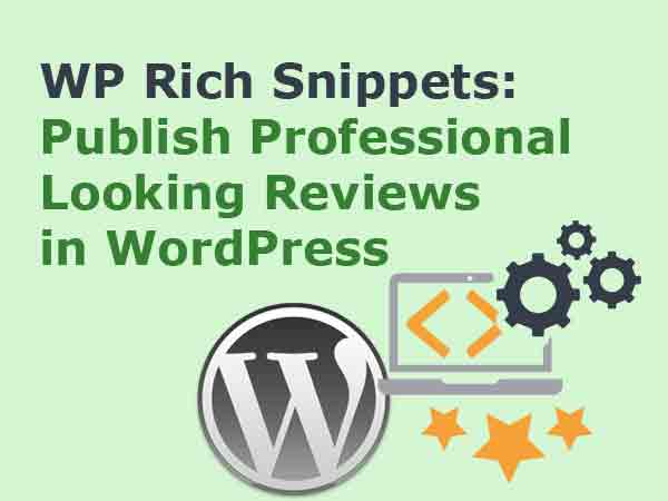 WP Rich Snippets: Publish Professional Looking Reviews in WordPress